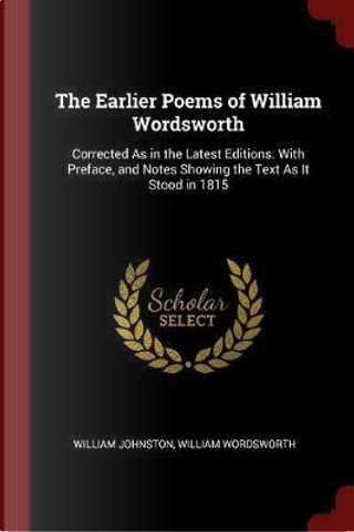 The Earlier Poems of William Wordsworth by William Johnston