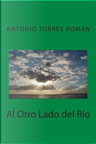 Al Otro Lado Del Río by Antonio, Torres Román