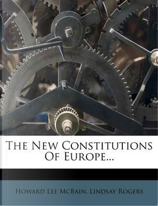 The New Constitutions of Europe... by Howard Lee McBain