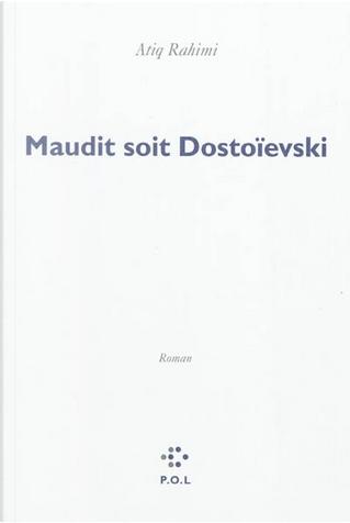 Maudit soit Dostoeïsvski by Atiq Rahimi
