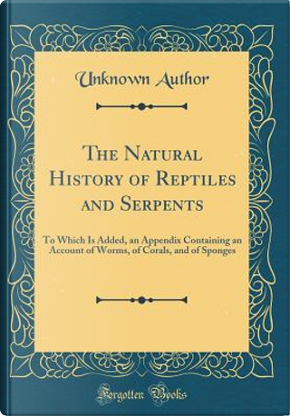 The Natural History of Reptiles and Serpents by Author Unknown