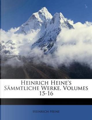 Heinrich Heine's Sämmtliche Werke, Volumes 15-16 by HEINRICH HEINE