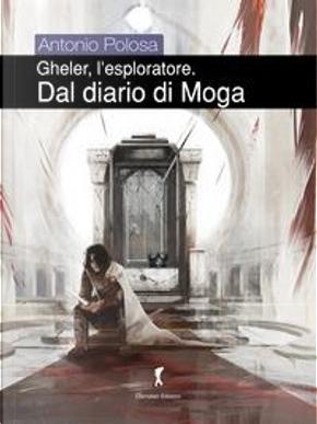 Dal diario di Moga. Gheler, l'esploratore by Antonio Polosa