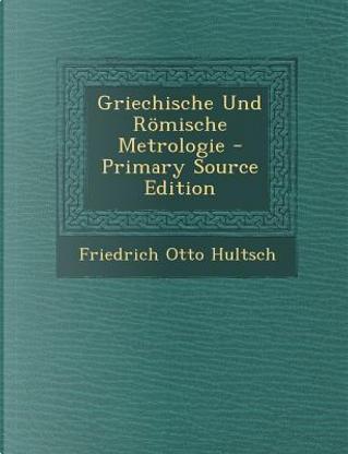 Griechische Und Romische Metrologie by Friedrich Otto Hultsch