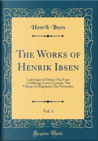 The Works of Henrik Ibsen, Vol. 1 by Henrik Ibsen