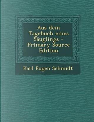 Aus Dem Tagebuch Eines Sauglings by Karl Eugen Schmidt