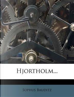 Hjortholm. by Sophus Bauditz