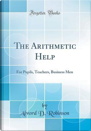 The Arithmetic Help by Alvord D. Robinson