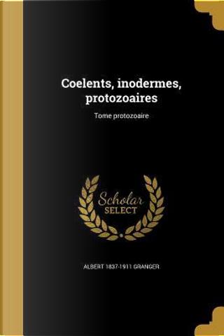 FRE-COELENTS INODERMES PROTOZO by Albert 1837-1911 Granger