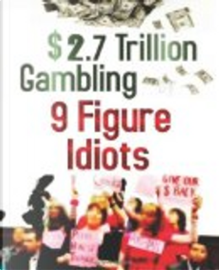 $2. 7 Trillion Gambling by 9 Figure Idiots by Richard Wilson