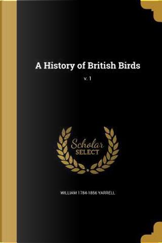 HIST OF BRITISH BIRDS V 1 by William 1784-1856 Yarrell