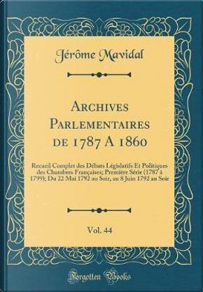 Archives Parlementaires de 1787 A 1860, Vol. 44 by Jérôme Mavidal