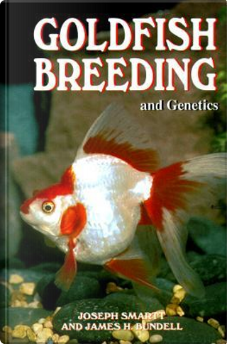 Goldfish Breeding and Genetics by J. Smartt