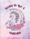 Born To Be A Unicorn by Vanguard Notebooks