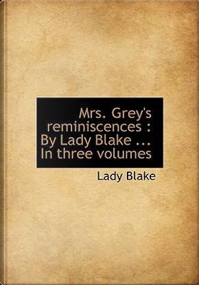 Mrs. Grey's Reminiscences by Lady Blake