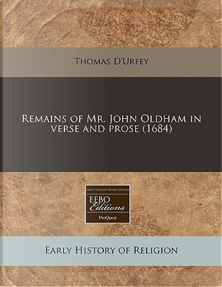 Remains of Mr. John Oldham in Verse and Prose (1684) by Thomas D'Urfey