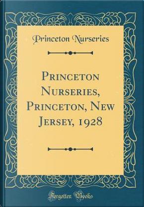 Princeton Nurseries, Princeton, New Jersey, 1928 (Classic Reprint) by Princeton Nurseries