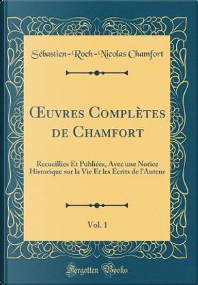 OEuvres Complètes de Chamfort, Vol. 1 by Sébastien-Roch-Nicolas Chamfort