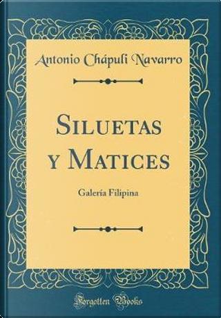 Siluetas y Matices by Antonio Chápuli Navarro