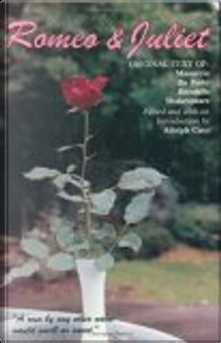 Romeo and Juliet by Luigi Da Porto, Masuccio Salernitano, Matteo Bandello, William Shakespeare