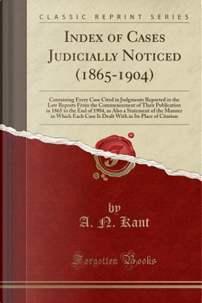 Index of Cases Judicially Noticed (1865-1904) by A. N. Kant