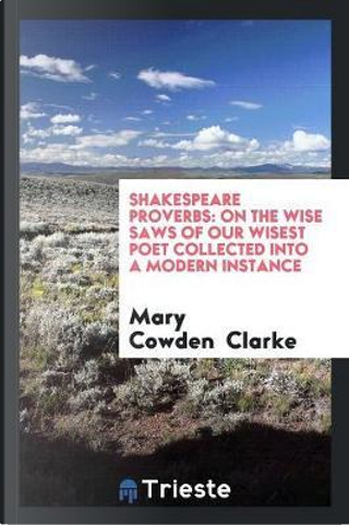 Shakespeare Proverbs by Mary Cowden Clarke