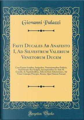 Fasti Ducales Ab Anafesto I, Ad Silvestrum Valerium Venetorum Ducem by Giovanni Palazzi