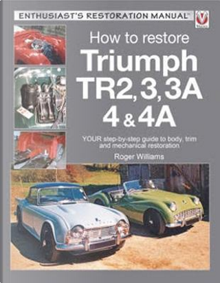 How to Restore Triumph TR2, 3, 3A, 4 & 4A by Roger Williams