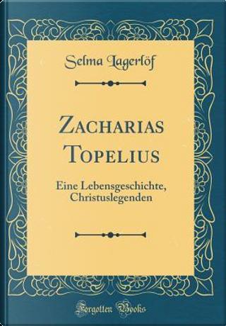 Zacharias Topelius by Selma Lagerlöf
