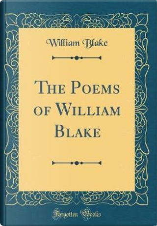 The Poems of William Blake (Classic Reprint) by WILLIAM BLAKE