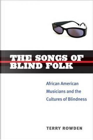The Songs of Blind Folk by Terry Rowden