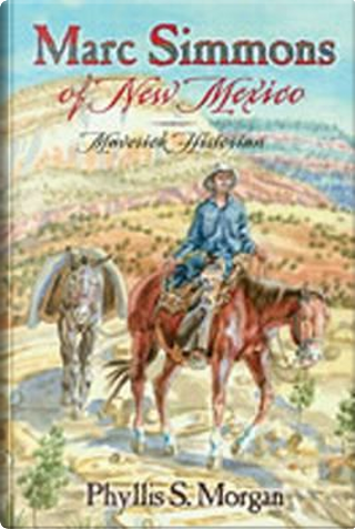 Marc Simmons Of New Mexico by Phyllis S. Morgan