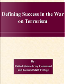 Defining Success in the War on Terrorism by United States Army Command and General Staff College