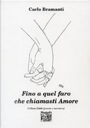Fino a quel faro che chiamasti Amore by Carlo Bramanti