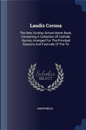 Laudis Corona by ANONYMOUS