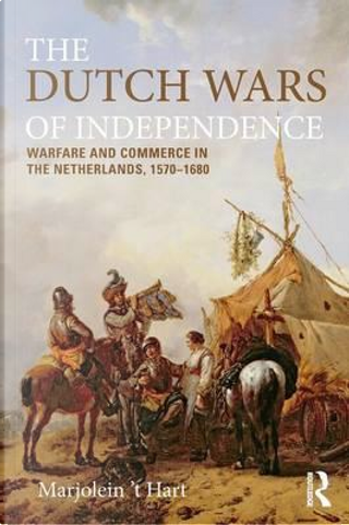 The Dutch Wars of Independence by Marjolein 't Hart