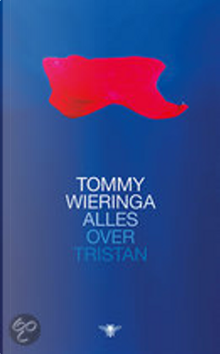 Alles over Tristan / druk 7 by Tommy Wieringa