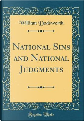National Sins and National Judgments (Classic Reprint) by William Dodsworth