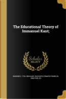 EDUCATIONAL THEORY OF IMMANUEL by Immanuel 1724-1804 Kant