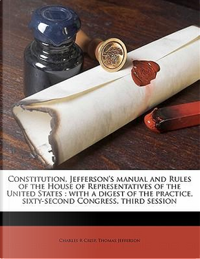 Constitution, Jefferson's Manual and Rules of the House of Representatives of the United States by Charles R. Crisp