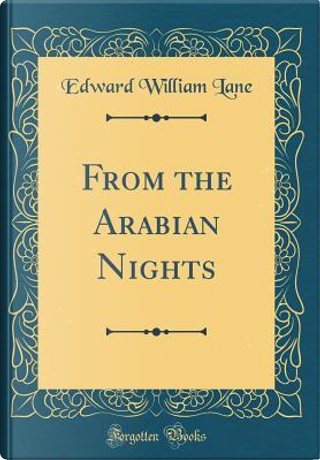 From the Arabian Nights (Classic Reprint) by Edward William Lane