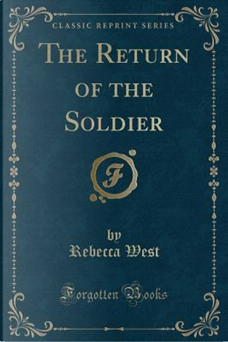 The Return of the Soldier (Classic Reprint) by Rebecca West