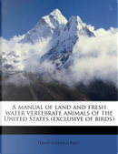A Manual of Land and Fresh Water Vertebrate Animals of the United States (Exclusive of Birds) by Henry Sherring Pratt