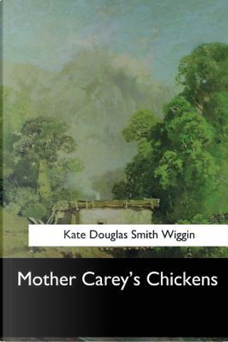 Mother Carey's Chickens by Kate Douglas Smith Wiggin