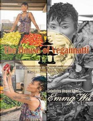 The House of Vegannatti Food Mantra Guide 101 by Celebrity Vegan Chef Emmy Wu