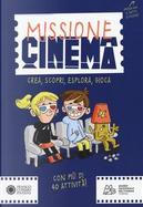Missione cinema. Crea, scopri, esplora, gioca by Giulia Calandra Buonaura
