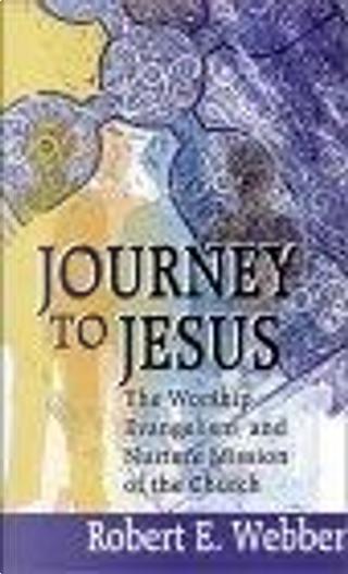 Journey to Jesus by Robert E. Webber