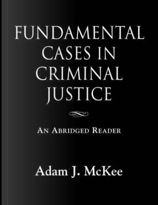 Fundamental Cases in Criminal Justice by Adam J. Mckee