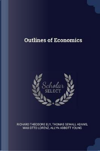 Outlines of Economics by Richard Theodore Ely