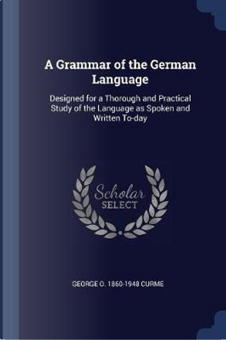 A Grammar of the German Language by George O. Curme